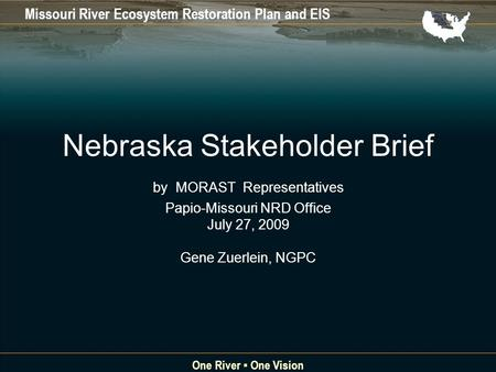 Missouri River Ecosystem Restoration Plan and EIS One River One Vision Nebraska Stakeholder Brief by MORAST Representatives Papio-Missouri NRD Office July.