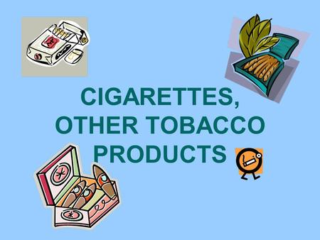 CIGARETTES, OTHER TOBACCO PRODUCTS