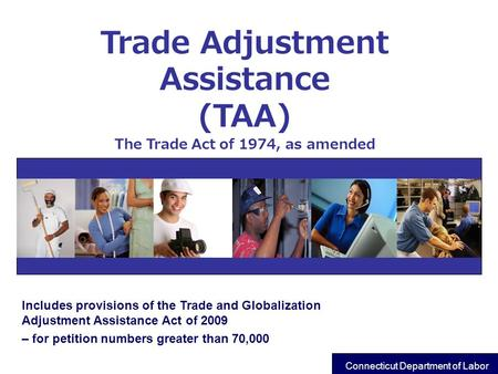 Includes provisions of the Trade and Globalization Adjustment Assistance Act of 2009 – for petition numbers greater than 70,000 Trade Adjustment Assistance.
