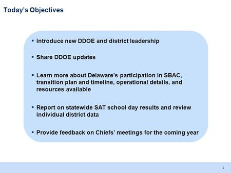 September 27, 2012 CSO Meeting. 1 Todays Objectives Introduce new DDOE and district leadership Share DDOE updates Learn more about Delawares participation.