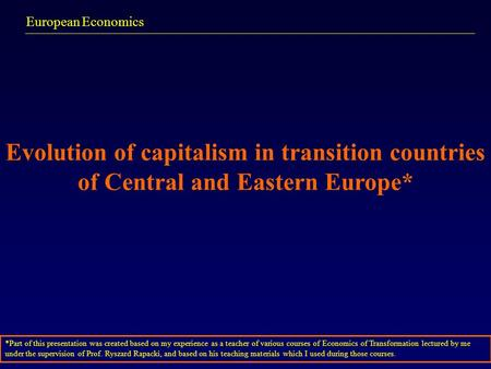 European Economics Evolution of capitalism in transition countries of Central and Eastern Europe* *Part of this presentation was created based on my experience.
