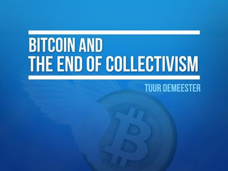 Bitcoin and the end of collectivism.