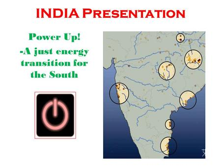 INDIA Presentation Power Up! -A just energy transition for the South.