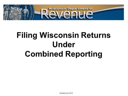 Filing Wisconsin Returns Under Combined Reporting Updated July 2012.