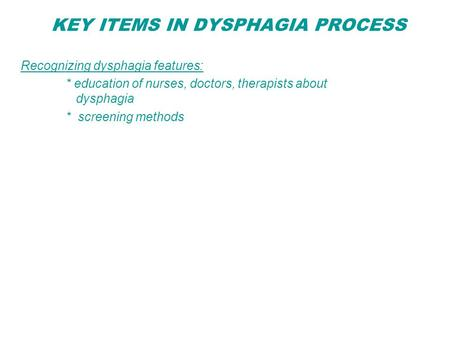 KEY ITEMS IN DYSPHAGIA PROCESS