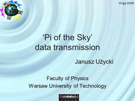 Wilga 2006 Pi of the Sky data transmission Janusz Użycki Faculty of Physics Warsaw University of Technology.