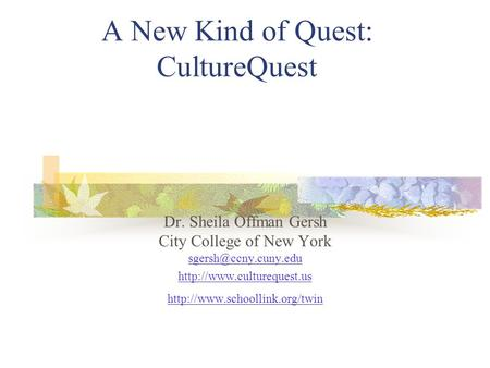 A New Kind of Quest: CultureQuest Dr. Sheila Offman Gersh City College of New York
