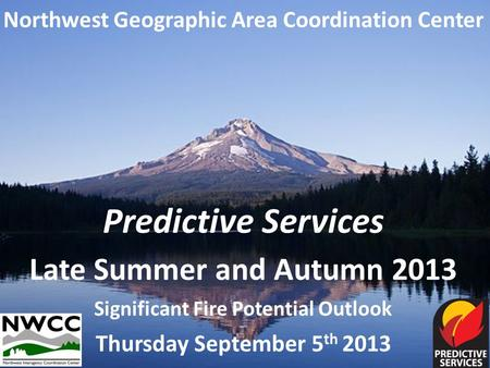 Northwest Geographic Area Coordination Center Predictive Services Late Summer and Autumn 2013 Significant Fire Potential Outlook Thursday September 5 th.