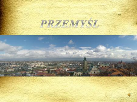 Przemyśl is a city in south-eastern Poland with about 66,756 inhabitants. It is one of a select group of the oldest and the most beautiful Polish towns.