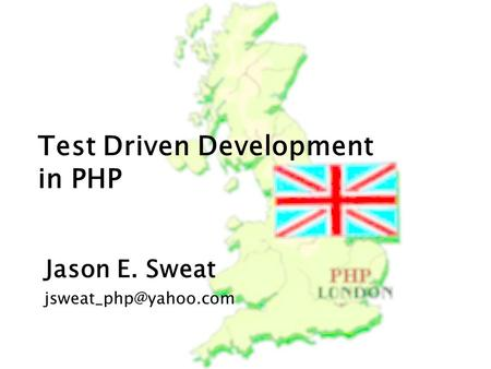Test Driven Development in PHP Jason E. Sweat