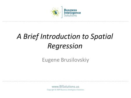 A Brief Introduction to Spatial Regression Eugene Brusilovskiy.