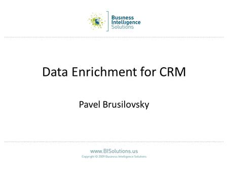 Data Enrichment for CRM Pavel Brusilovsky. 2 Background and Objectives The solution to any CRM problem is based on the usage of a customer database. Data.
