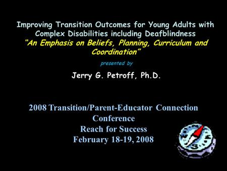 Improving Transition Outcomes for Young Adults with Complex Disabilities including Deafblindness An Emphasis on Beliefs, Planning, Curriculum and Coordination.