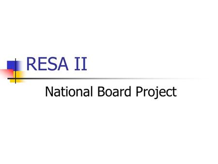 RESA II National Board Project. National Board Certification RESA II RESA I RESA 6.