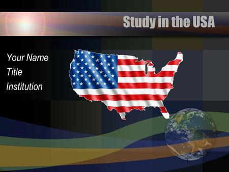 Study in the USA Your Name Title Institution.