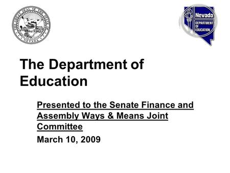 The Department of Education Presented to the Senate Finance and Assembly Ways & Means Joint Committee March 10, 2009.