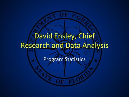 David Ensley, Chief Research and Data Analysis Program Statistics.