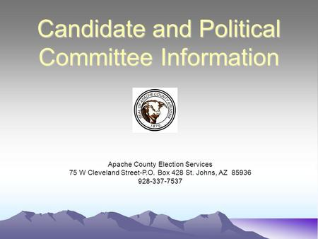 Candidate and Political Committee Information Apache County Election Services 75 W Cleveland Street-P.O. Box 428 St. Johns, AZ 85936 928-337-7537.