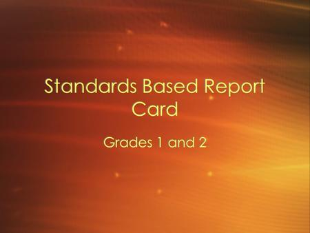 Standards Based Report Card Grades 1 and 2. What is a Standards Based Report Card? Litchfield School District wants parents to have as much information.