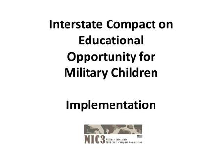 Interstate Compact on Educational Opportunity for Military Children Implementation.