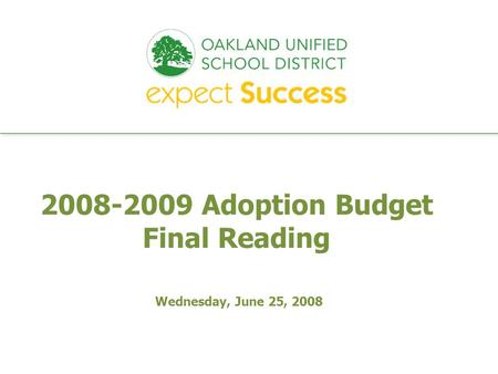 Every student. every classroom. every day. 2008-2009 Adoption Budget Final Reading Wednesday, June 25, 2008.