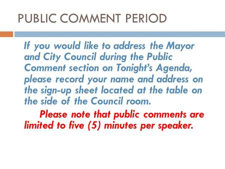 PUBLIC COMMENT PERIOD If you would like to address the Mayor and City Council during the Public Comment section on Tonight's Agenda, please record your.