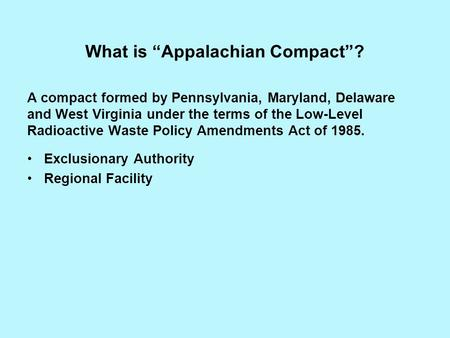 What is Appalachian Compact? A compact formed by Pennsylvania, Maryland, Delaware and West Virginia under the terms of the Low-Level Radioactive Waste.