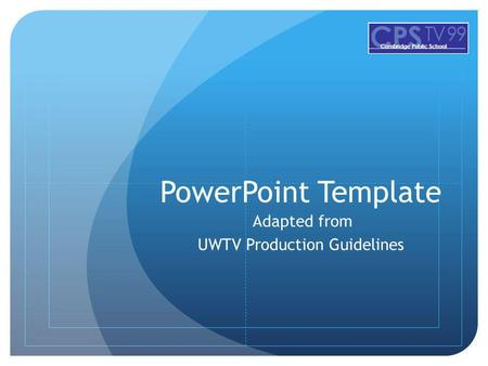 PowerPoint Template Adapted from UWTV Production Guidelines.