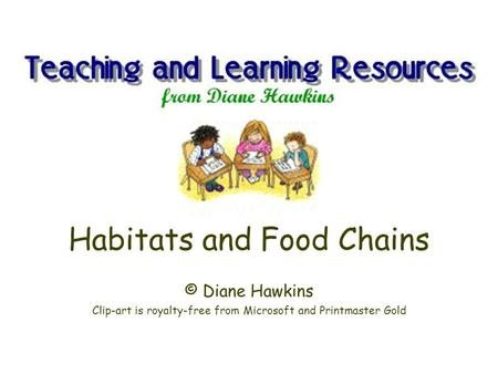 Habitats and Food Chains © Diane Hawkins Clip-art is royalty-free from Microsoft and Printmaster Gold.