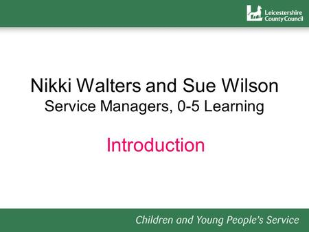 Nikki Walters and Sue Wilson Service Managers, 0-5 Learning Introduction.