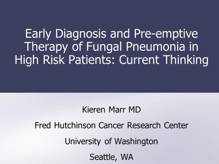Kieren Marr MD Fred Hutchinson Cancer Research Center
