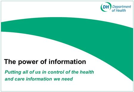 The power of information Putting all of us in control of the health and care information we need.