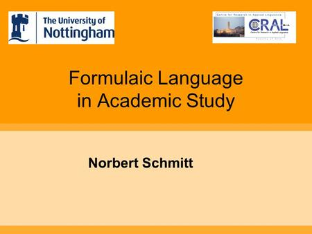 Formulaic Language in Academic Study Norbert Schmitt.