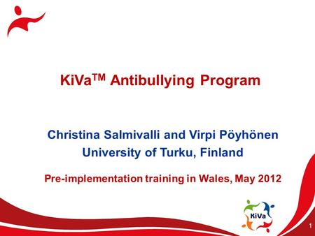 1 KiVa TM Antibullying Program Christina Salmivalli and Virpi Pöyhönen University of Turku, Finland Pre-implementation training in Wales, May 2012.