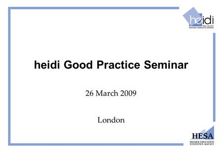 Heidi Good Practice Seminar 26 March 2009 London.