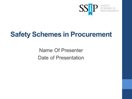 Safety Schemes in Procurement Name Of Presenter Date of Presentation.