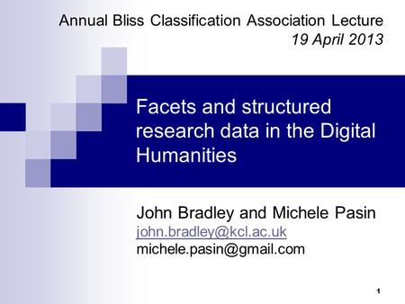 1 Facets and structured research data in the Digital Humanities John Bradley and Michele Pasin
