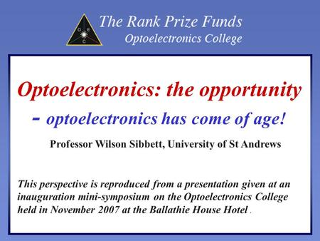 Optoelectronics: the opportunity - optoelectronics has come of age! This perspective is reproduced from a presentation given at an inauguration mini-symposium.