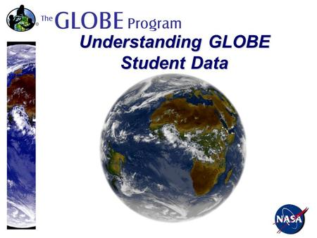 Understanding GLOBE Student Data. GLOBE students study the environment of our planet.