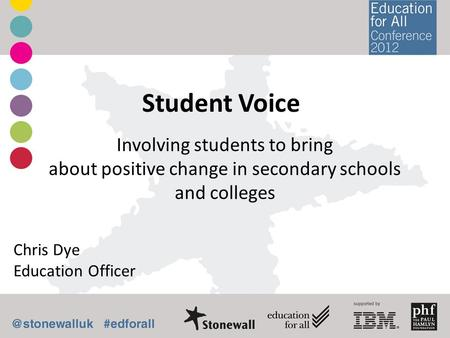 Student Voice Involving students to bring about positive change in secondary schools and colleges Chris Dye Education Officer.