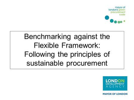 Benchmarking against the Flexible Framework: Following the principles of sustainable procurement.