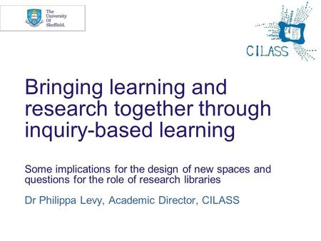 Bringing learning and research together through inquiry-based learning Some implications for the design of new spaces and questions for the role of research.