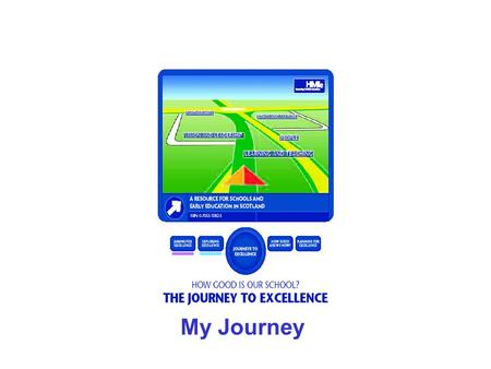 My Journey. How good is our school? A journey to excellence journeytoexcellence.org.uk.