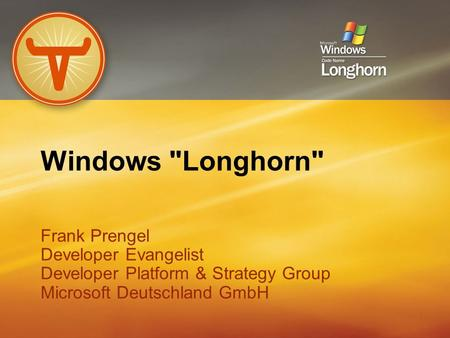 1 Windows Longhorn Frank Prengel Developer Evangelist Developer Platform & Strategy Group Microsoft Deutschland GmbH Frank Prengel Developer Evangelist.