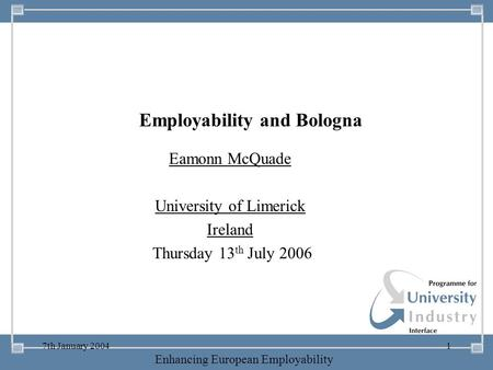 -- 21 st October 2003 -- Thursday 23 rd MarchTThursday 25 th M 2006 Enhancing European Employability 7th January 20041 Employability and Bologna Eamonn.