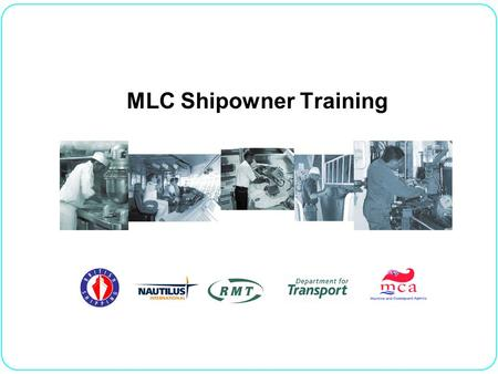 MLC Shipowner Training. SESSION 2 THE ARTICLES AIM To provide a general familiarity with the Articles of the MLC,2006.