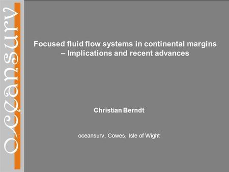 Scientific targets and hydrocarbon industry relevance Focused fluid flow systems in continental margins – Implications and recent advances Christian Berndt.