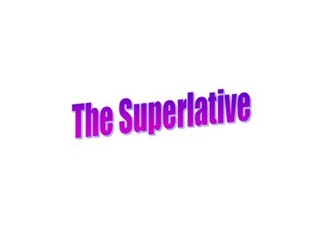 To form the superlative of an adjective, English adds -est (prettiest) or uses most (most beautiful). Examples: AdjectiveComparativeSuperlative nice.