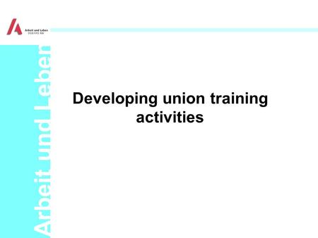Arbeit und Leben Developing union training activities.