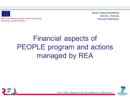 First Class Support for Excellence in Research Financial aspects of PEOPLE program and actions managed by REA Marie Curie Monitoring Action and Information.